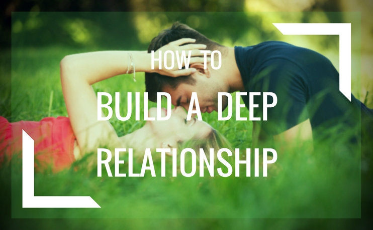 how to build a deep relationship