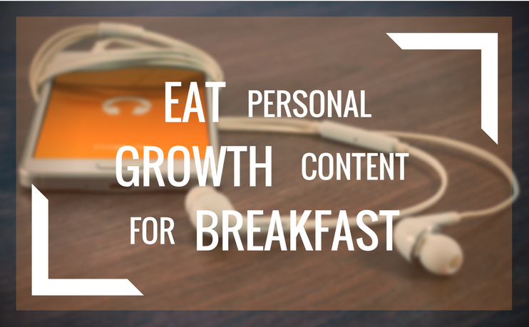 Eat Personal Growth Content For Breakfast
