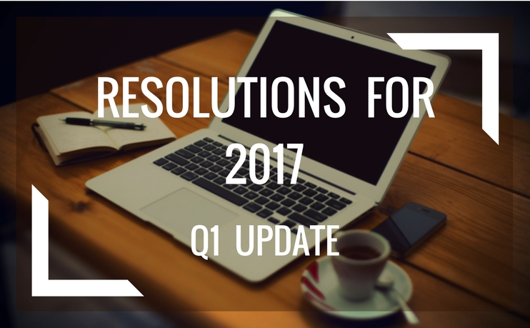 Resolutions for 2017 - Q1 Update