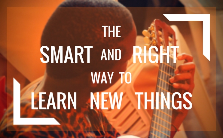 The Smart and right way to learn new things