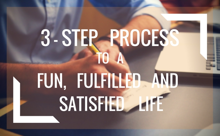 3-step method to a fun, fulfilling, and satisfying life