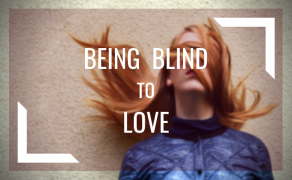 Being Blind To Love