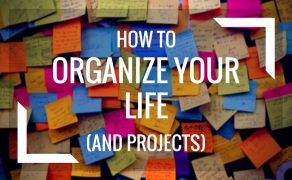 How to Organize Your Life (and Projects)